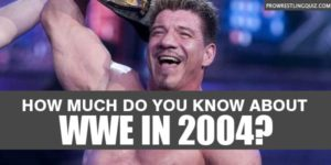 WWE 2004 Quiz: Answer These 10 Trivia Questions About The Year