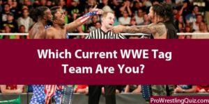 Which WWE Tag Team Are You? 2021 Quiz