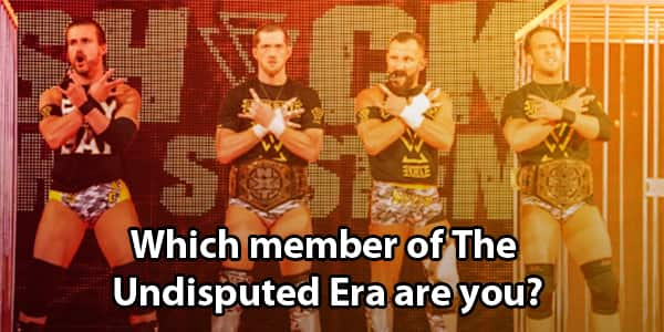 Which Undisputed Era Member Are You?